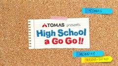 TOMAS presents High School a Go Go!!